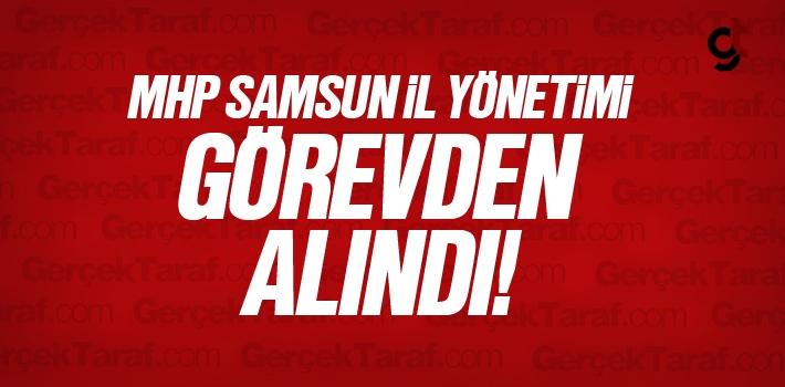 MHP Samsun Yönetimi Görevden Alındı