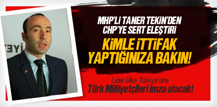 MHP'li Taner Tekin'den CHP'ye Sert Eleştiri