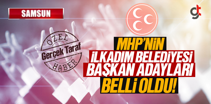 MHP'nin İlkadım Belediye Başkan Aday Adayları Belli Oldu