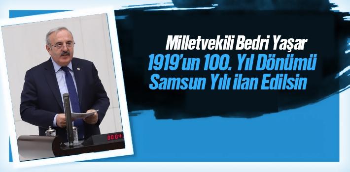 Milletvekili Bedri Yaşar, 1919'un 100. Yıl Dönümü Samsun Yılı İlan Edilsin