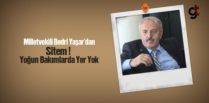 Milletvekili Bedri Yaşar'dan Sitem! Yoğun Bakımlarda Yer Yok