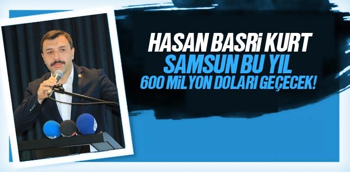 Milletvekili Hasan Basri Kurt, Samsun Bu Yıl 600 Milyon Doları Geçecek!