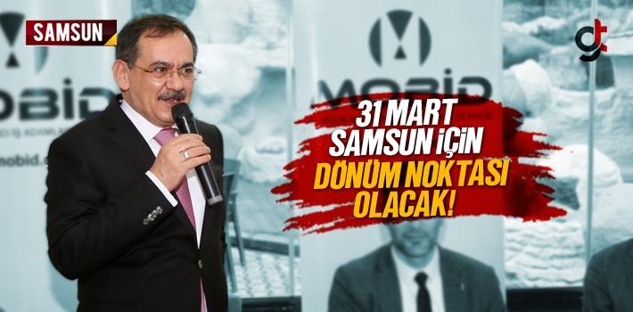 Mustafa Demir; 31 Mart Samsun İçin Dönüm Noktası Olacak