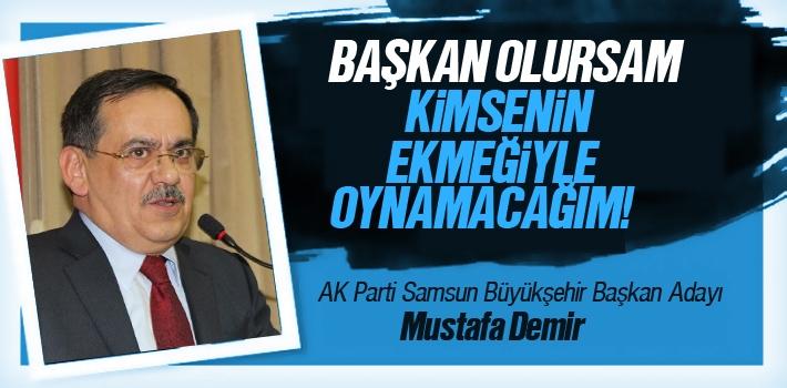 Mustafa Demir, 'Başkan Olursam Kimsenin Ekmeği İle Oynamayacağım'