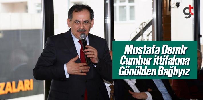 Mustafa Demir, Cumhur İttifakına Gönülden Bağlıyız