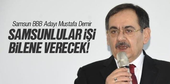 Mustafa Demir, 'Samsunlular İşi Bilene Verecek'