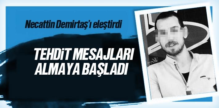Necattin Demirtaş'ı Eleştirdi, Tehdit Mesajları Almaya Başladı