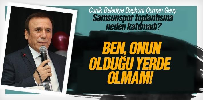 Osman Genç Samsunspor Toplantısına Neden Katılmadı?