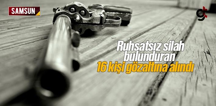 Ruhsatsız Silah Bulunduran 16 Kişi Gözaltına Alındı