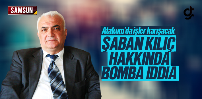 Şaban Kılıç, Atakum'dan Bağımsız Aday Olacak