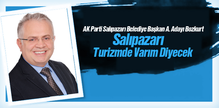 Salıpazarı Belediye Başkan Aday Adayı Erdal Bozkurt, Salıpazarı Her Alanda Gelişecek