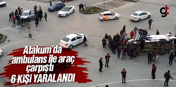 Samsun Atakum'da Ambulans İle Araç Çarpıştı 6 Kili Yaralandı