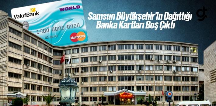 Samsun Büyükşehir'in Dağıttığı Banka Kartları Boş Çıktı