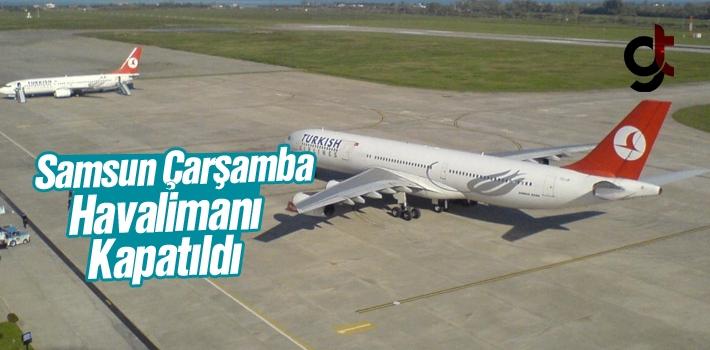 Samsun Çarşamba Havaalanı Uçuşlara Kapatıldı