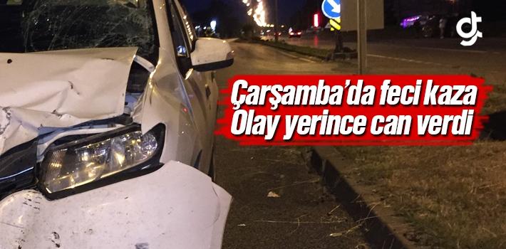 Samsun Çarşamba'da Trafik Kazası, Musa Şimşek  Feci Şekilde Can Verdi