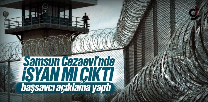 Samsun Cezaevi'nde İsyan Mı Çıktı?