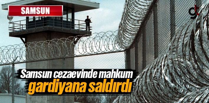Samsun Cezaevinde Mahkum Gardiyana Saldırdı