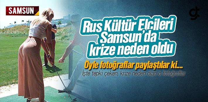 Samsun Golf Kulübü Tanıtımı İçin Getirilen Rus Kültür Elçileri Krize Neden Oldu