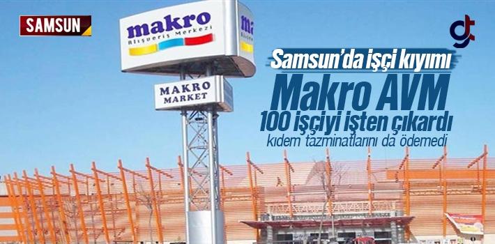 Samsun Makro AVM 100 işçiyi işten çıkardı, kıdem tazminatlarını ödemedi