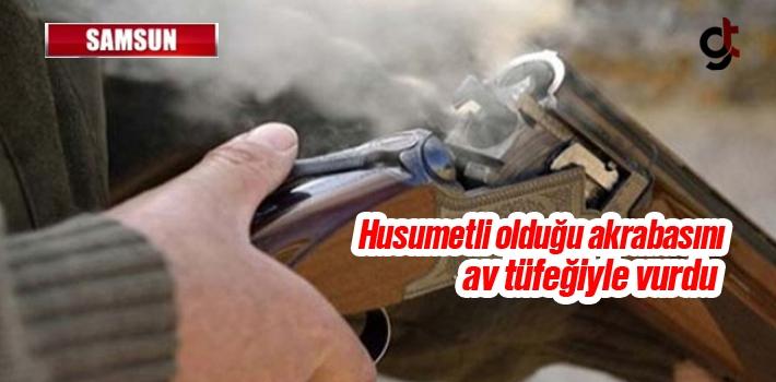 Samsun Salıpazarı'nda Husumetli Olduğu Akrabasını Av Tüfeğiyle Vurdu