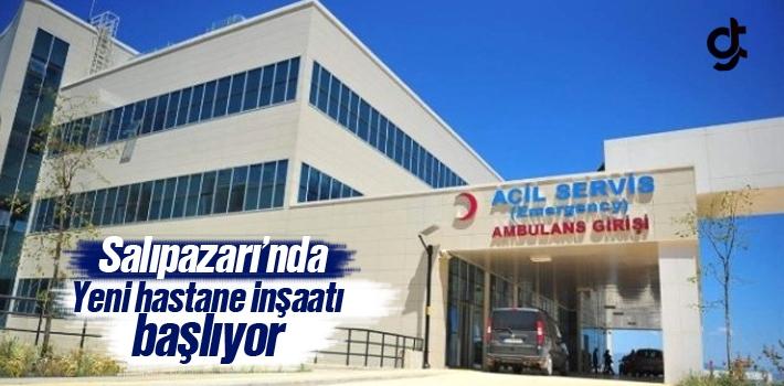 Samsun Salıpazarı'nda Yeni Hastane İnşaatı Başlıyor