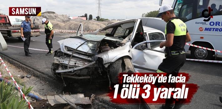 Samsun Tekkeköy'de Feci Kaza 1 Ölü 3 Yaralı