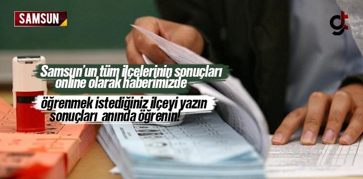 Samsun ve İlçeleri Açılan Sandık Oy Sonuçları Öğren, AK Parti, MHP, CHP, İyi Parti, Saadet Partisi Oy Sonuçları