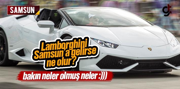 Samsun'a Lamborghini Marka Lüks Otomobil Gelirse Ne Olur :)))