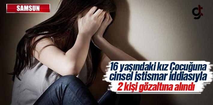 Samsun'da 16 Yaşındaki Kız Çocuğuna Cinsel İstismar İddiası