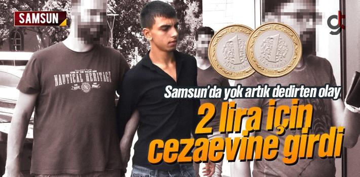 Samsun'da 2 Lira İçin Cezaevine Girdi