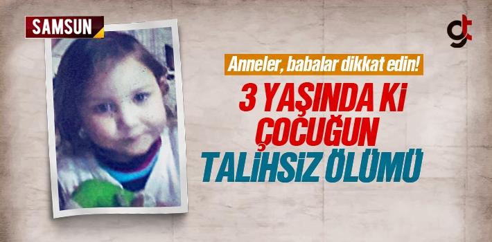 Samsun'da 3 Yaşında ki Çocuğun Talihsiz Ölümü