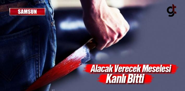 Samsun'da Alacak Verecek Meselesi Kanlı Bitti
