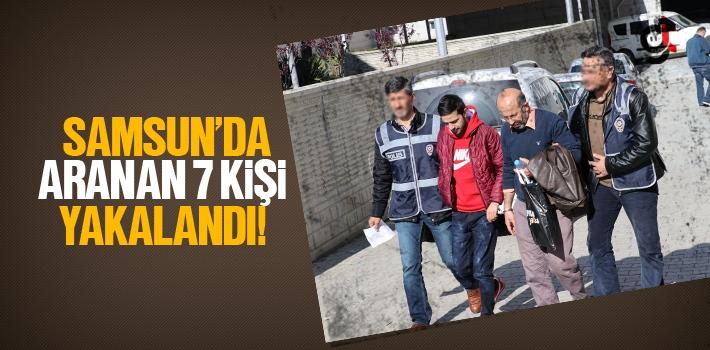 Samsun'da Aranan 7 Kişi Yakalandı!