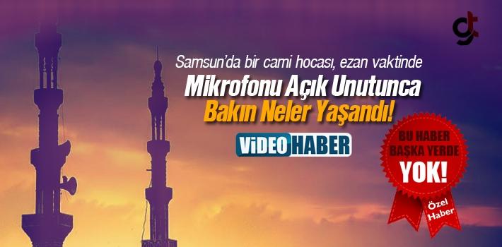 Samsun'da Cami Hocası Mikrofonu Açık Unutunca Olanlar Oldu