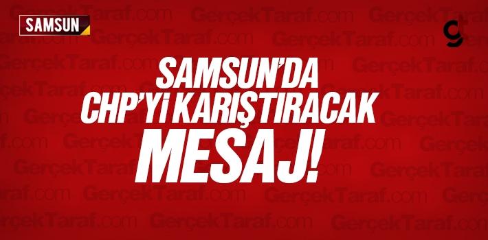 Samsun'da CHP'yi Karıştıracak Mesaj