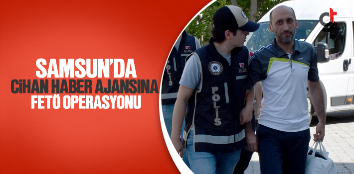 Samsun'da Cihan Haber Ajansına FETÖ Operasyonu