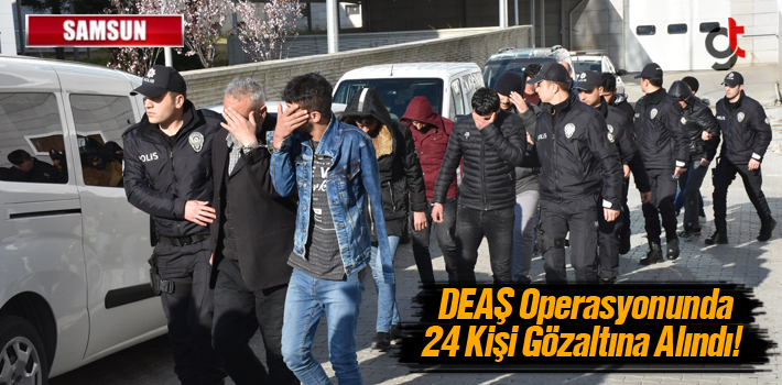 Samsun'da DEAŞ Operasyonunda 24 Kişi Gözaltına Alındı