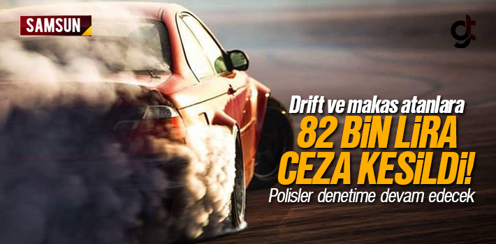 Samsun'da Drift ve Makas Atan Sürücülere 82 Bin Lira Ceza