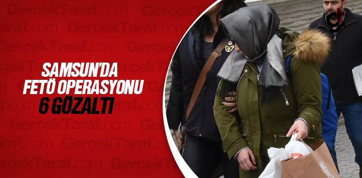Samsun'da FETÖ Operasyonu, 6 Gözaltı