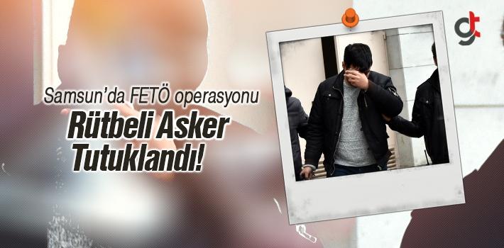 Samsun'da FETÖ'nün Askeri Yapılanmasında Tutuklama