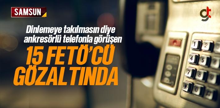 Samsun'da FETÖ'ye Ankesörlü Telefon Operasyonu 15 Gözaltı