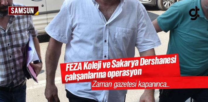 Samsun'da  FEZA Koleji ve Sakarya Dershanesi Çalışanlarına FETÖ Operasyonu