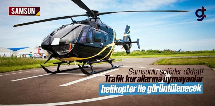Samsun'da Helikopter İle Araçlara Ceza Yazılacak