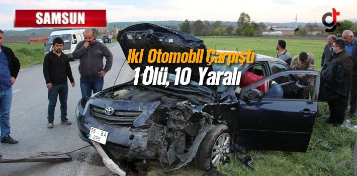Samsun'da İki Otomobil Çarpıştı 1 Ölü, 10 Yaralı