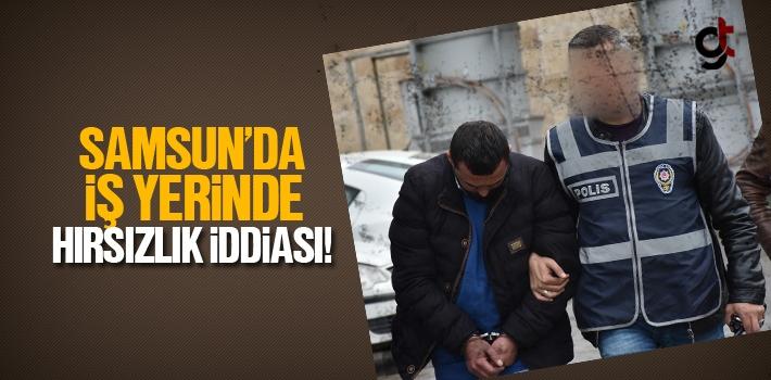 Samsun'da İş Yerinde Hırsızlık İddiası!