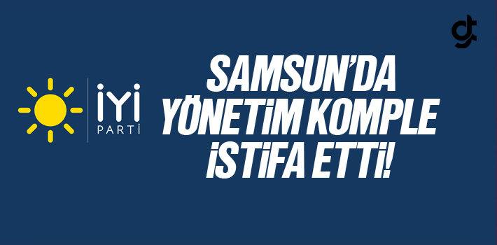 Samsun'da İyi Parti Yönetimi Komple İstifa Etti