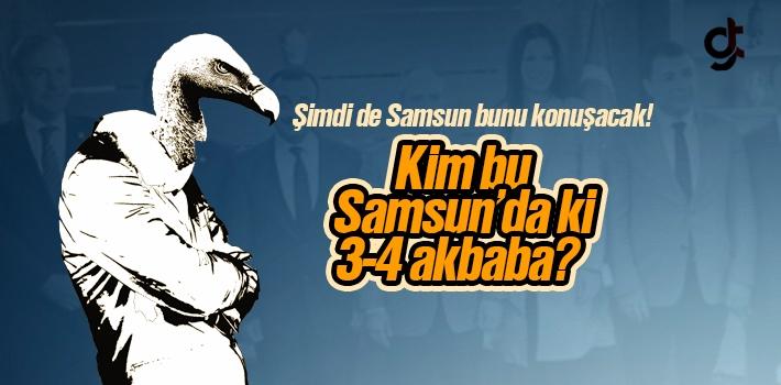 Samsun'da ki 3-4 Akbaba Kim?