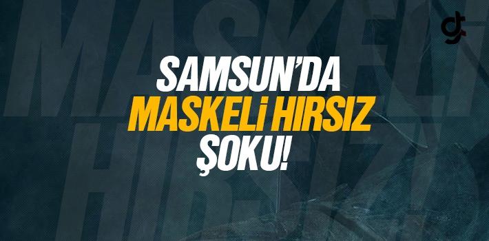 Samsun'da Maskeli Hırsız Şoku