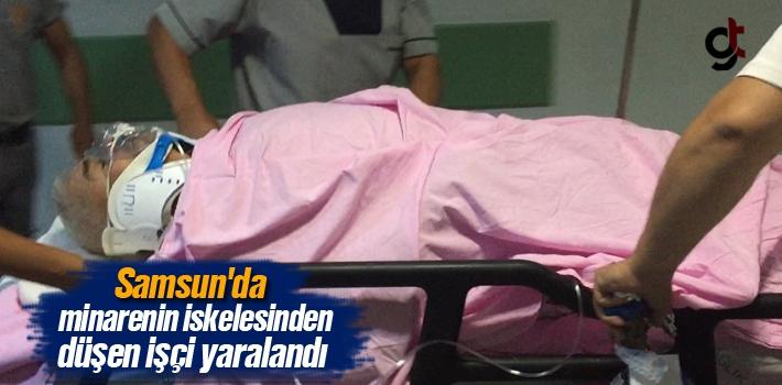 Samsun'da Minarenin İskelesinden Düşen İşçi Yaralandı