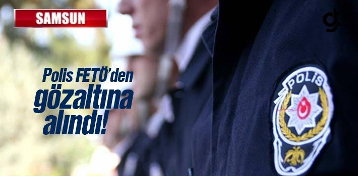 Samsun'da Polis'e FETÖ Gözaltısı